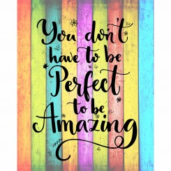 You don't have to be perfect to be amazing (jpeg file) 8x10 inch